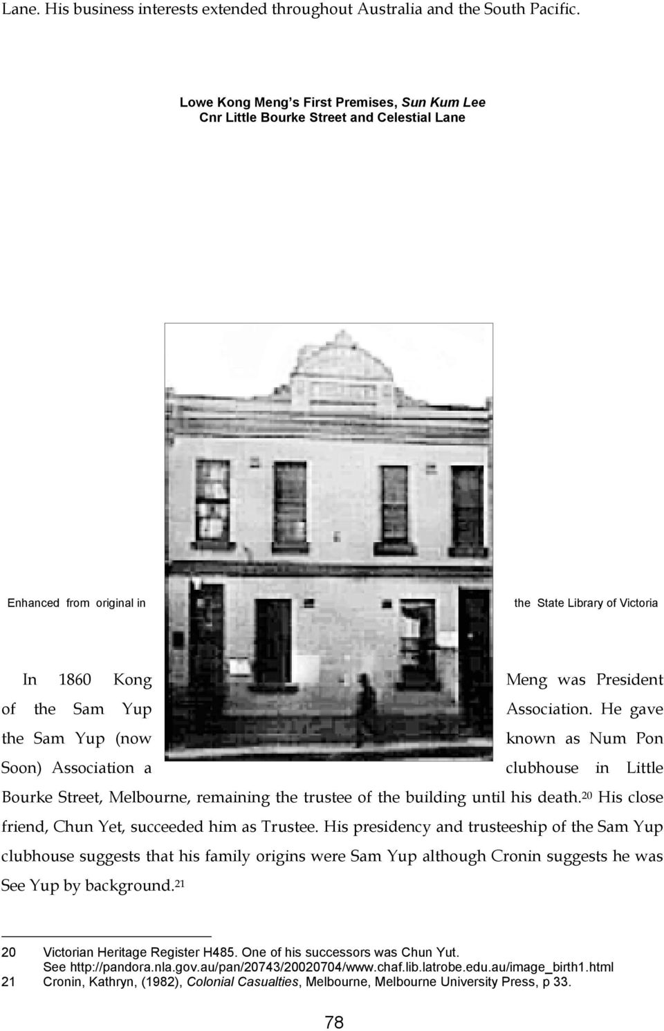 Association. He gave the Sam Yup (now known as Num Pon Soon) Association a clubhouse in Little Bourke Street, Melbourne, remaining the trustee of the building until his death.