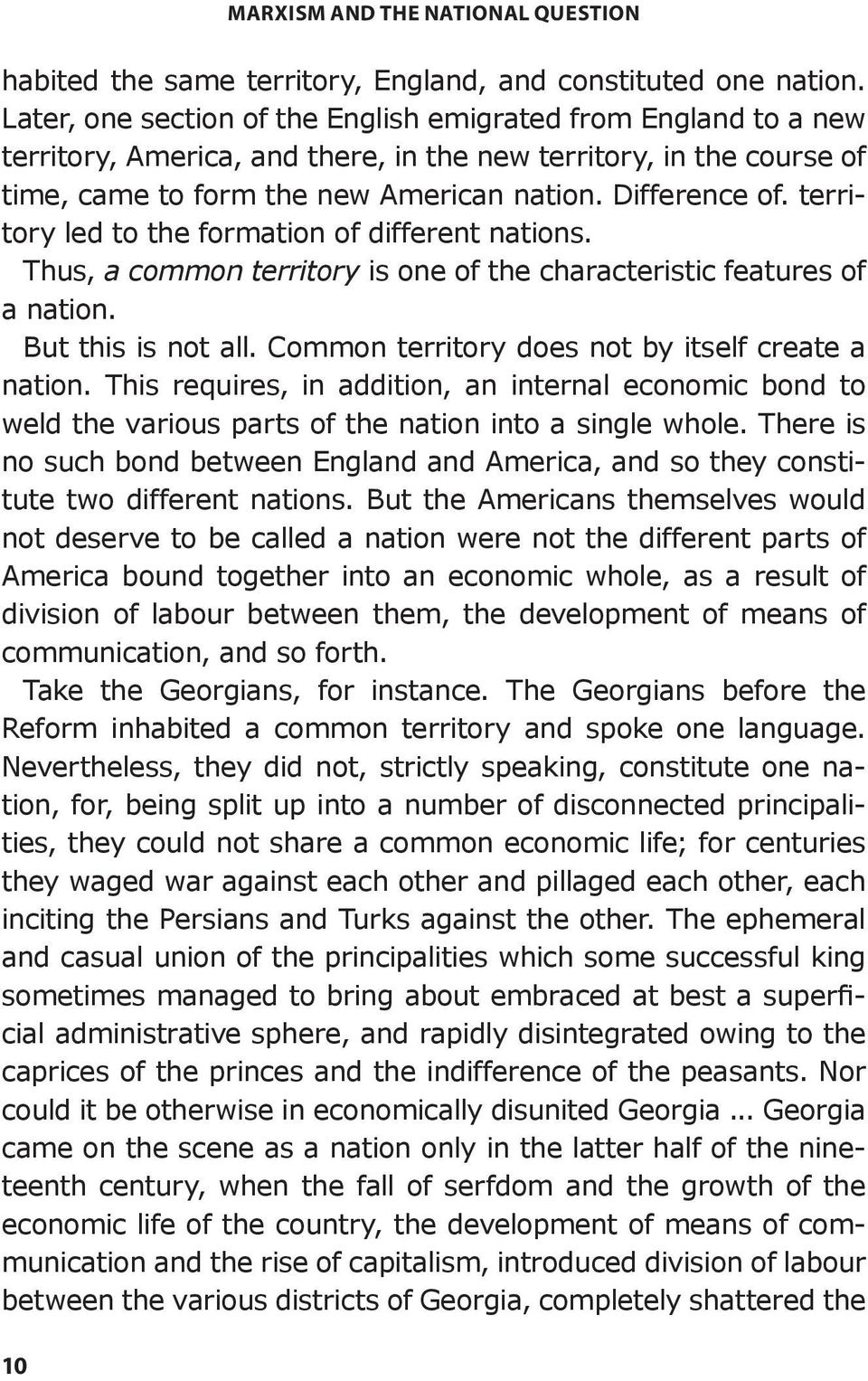 territory led to the formation of different nations. Thus, a common territory is one of the characteristic features of a nation. But this is not all.