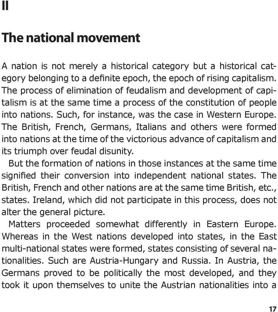 The British, French, Germans, Italians and others were formed into nations at the time of the victorious advance of capitalism and its triumph over feudal disunity.