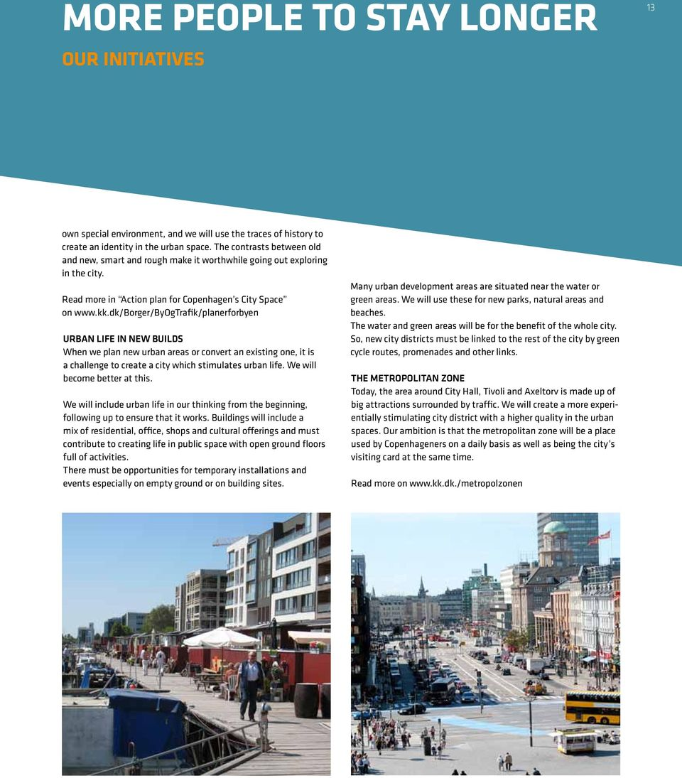 dk/borger/byogtrafik/planerforbyen URBAN LIFE IN NEW BUILDS When we plan new urban areas or convert an existing one, it is a challenge to create a city which stimulates urban life.