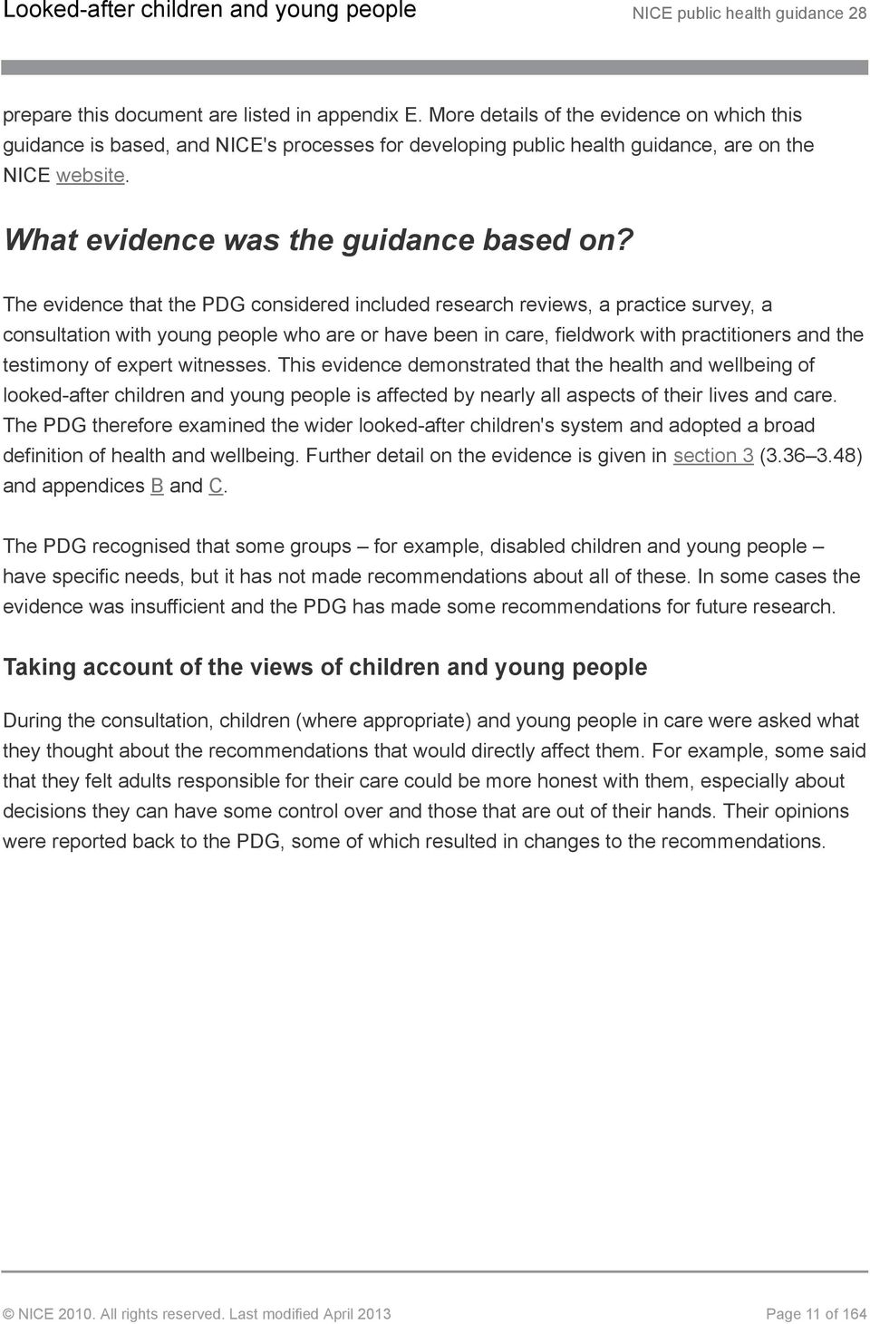 The evidence that the PDG considered included research reviews, a practice survey, a consultation with young people who are or have been in care, fieldwork with practitioners and the testimony of