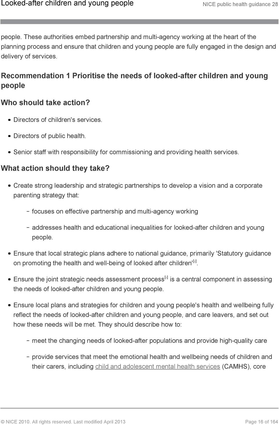 Recommendation 1 Prioritise the needs of looked-after children and young people Who should take action? Directors of children's services. Directors of public health.