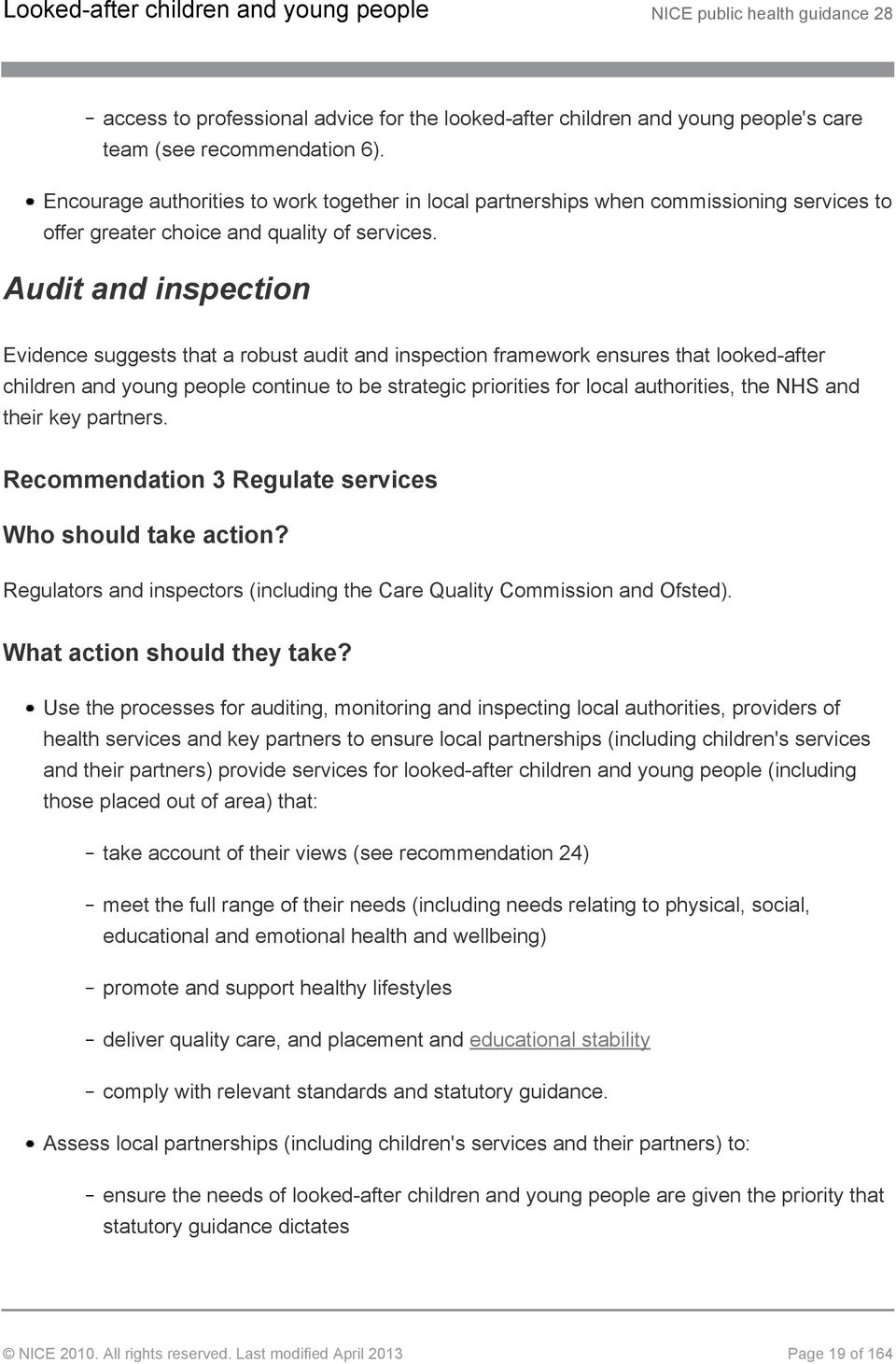 Audit and inspection Evidence suggests that a robust audit and inspection framework ensures that looked-after children and young people continue to be strategic priorities for local authorities, the
