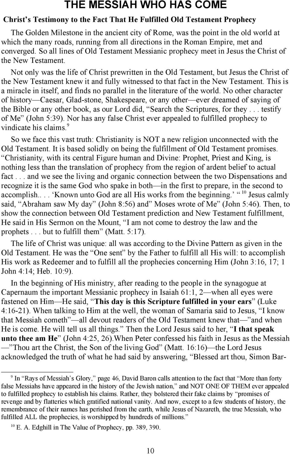 Not only was the life of Christ prewritten in the Old Testament, but Jesus the Christ of the New Testament knew it and fully witnessed to that fact in the New Testament.