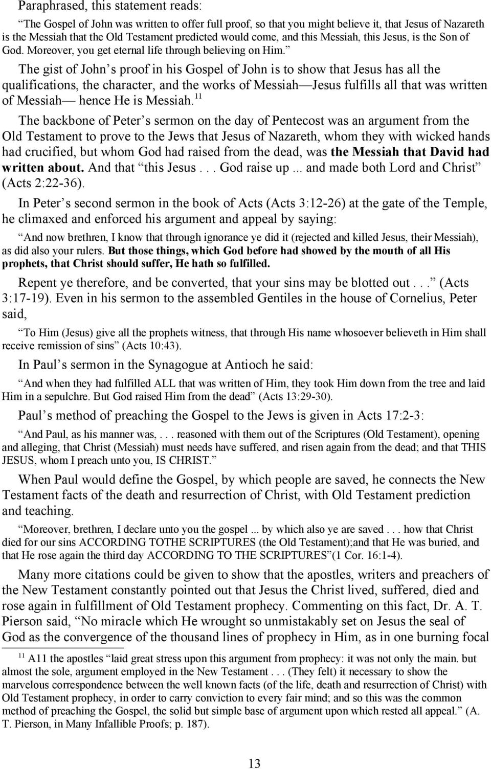 The gist of John s proof in his Gospel of John is to show that Jesus has all the qualifications, the character, and the works of Messiah Jesus fulfills all that was written of Messiah hence He is