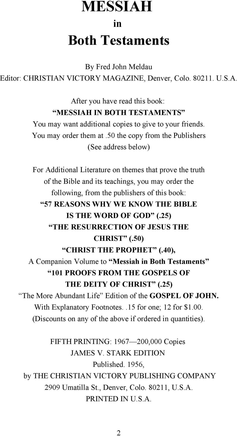 50 the copy from the Publishers (See address below) For Additional Literature on themes that prove the truth of the Bible and its teachings, you may order the following, from the publishers of this