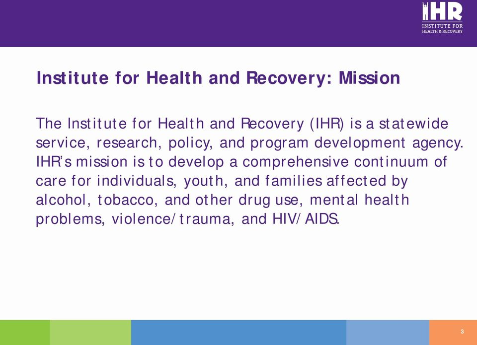 IHR s mission is to develop a comprehensive continuum of care for individuals, youth, and