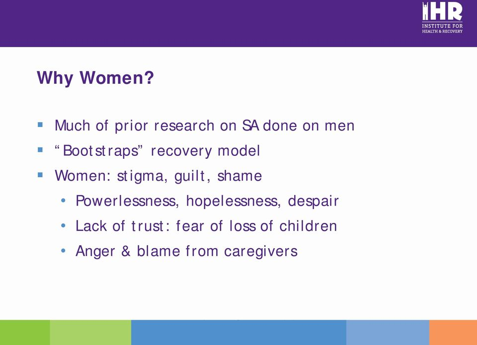 recovery model Women: stigma, guilt, shame Powerlessness,