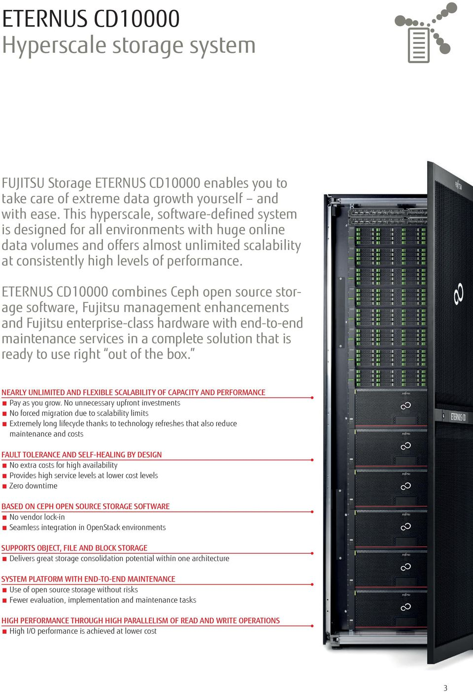 ETERNUS CD10000 combines Ceph open source storage software, Fujitsu management enhancements and Fujitsu enterprise-class hardware with end-to-end maintenance services in a complete solution that is