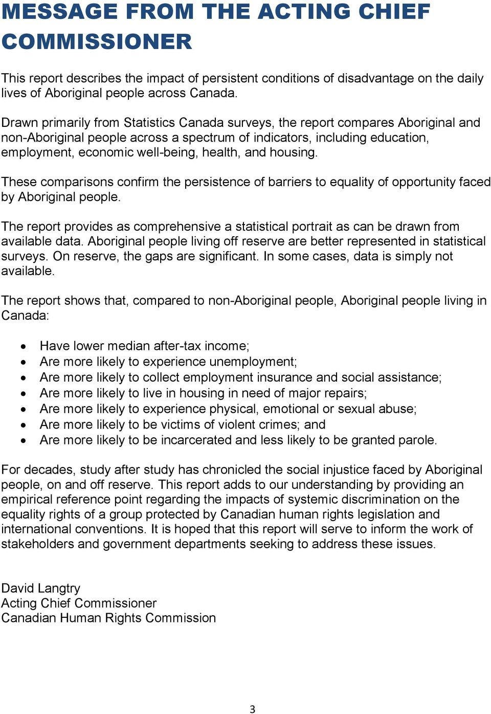 and housing. These comparisons confirm the persistence of barriers to equality of opportunity faced by Aboriginal people.