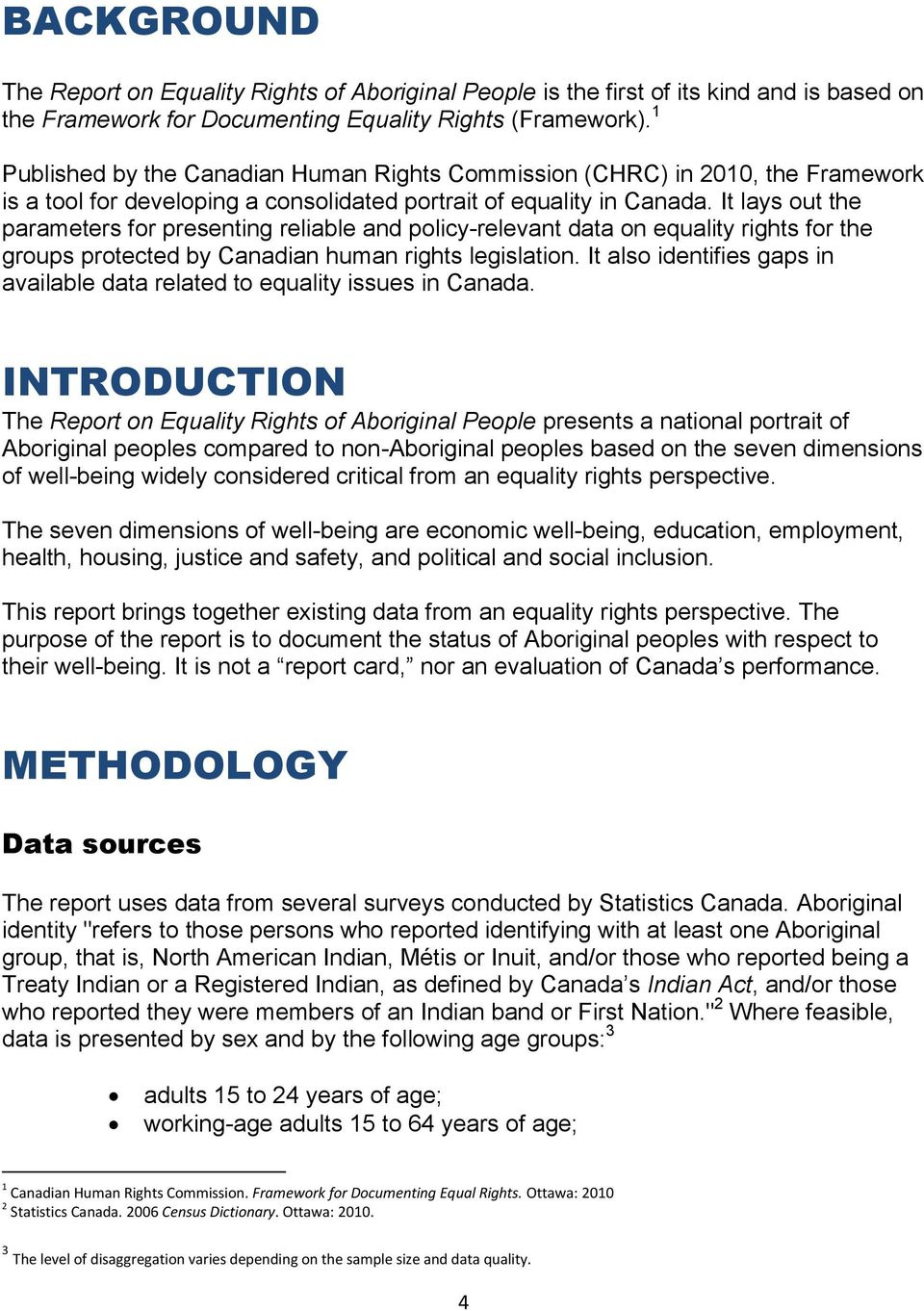 It lays out the parameters for presenting reliable and policy-relevant data on equality rights for the groups protected by Canadian human rights legislation.