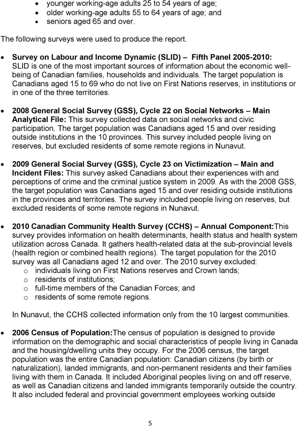 individuals. The target population is Canadians aged 15 to 69 who do not live on First Nations reserves, in institutions or in one of the three territories.