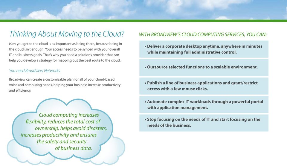 You need Broadview Networks. Broadview can create a customizable plan for all of your cloud-based voice and computing needs, helping your business increase productivity and efficiency.