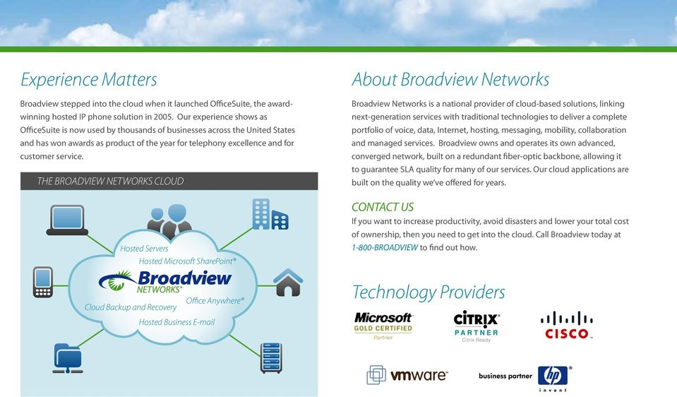 THE BROADVIEW NETWORKS CLOUD Hosted Servers Hosted Microsoft SharePoint About Broadview Networks Broadview Networks is a national provider of cloud-based solutions, linking next-generation services