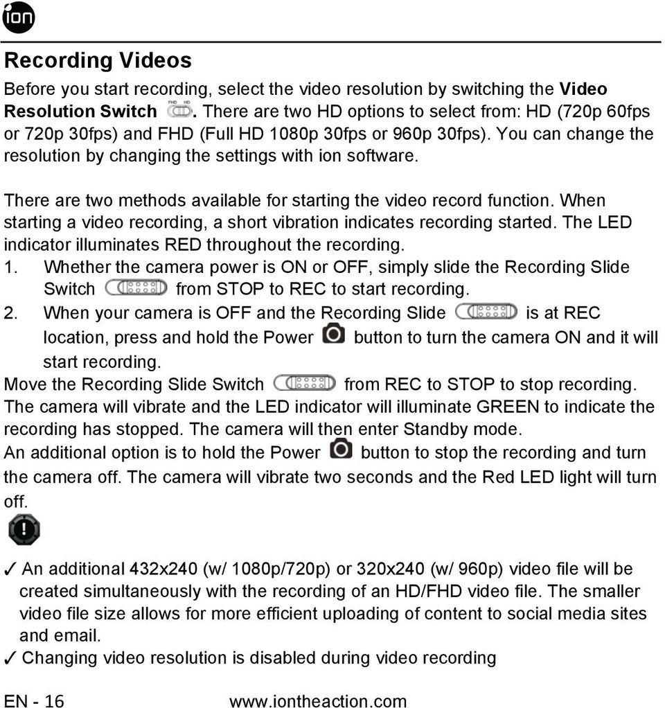 There are two methods available for starting the video record function. When starting a video recording, a short vibration indicates recording started.