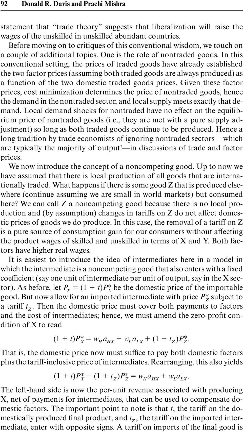 In this conventional setting, the prices of traded goods have already established the two factor prices (assuming both traded goods are always produced) as a function of the two domestic traded goods