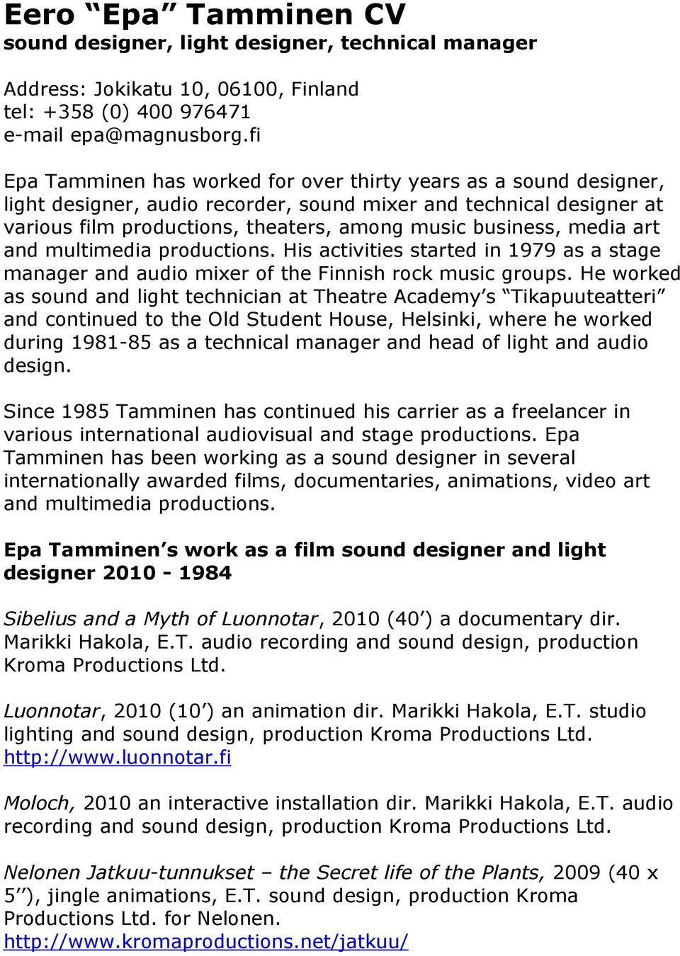 media art and multimedia productions. His activities started in 1979 as a stage manager and audio mixer of the Finnish rock music groups.