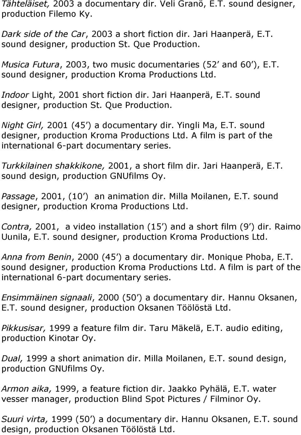 Que Production. Night Girl, 2001 (45 ) a documentary dir. Yingli Ma, E.T. sound designer, production Kroma Productions Ltd. A film is part of the international 6-part documentary series.
