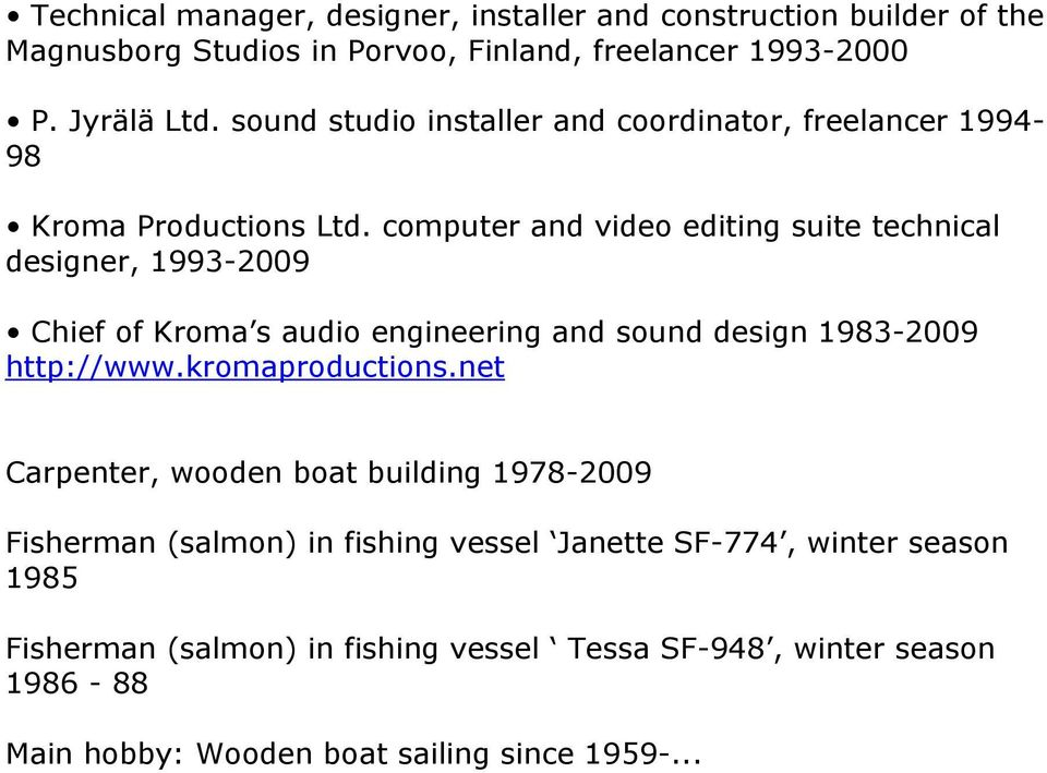 computer and video editing suite technical designer, 1993-2009 Chief of Kroma s audio engineering and sound design 1983-2009 http://www.kromaproductions.