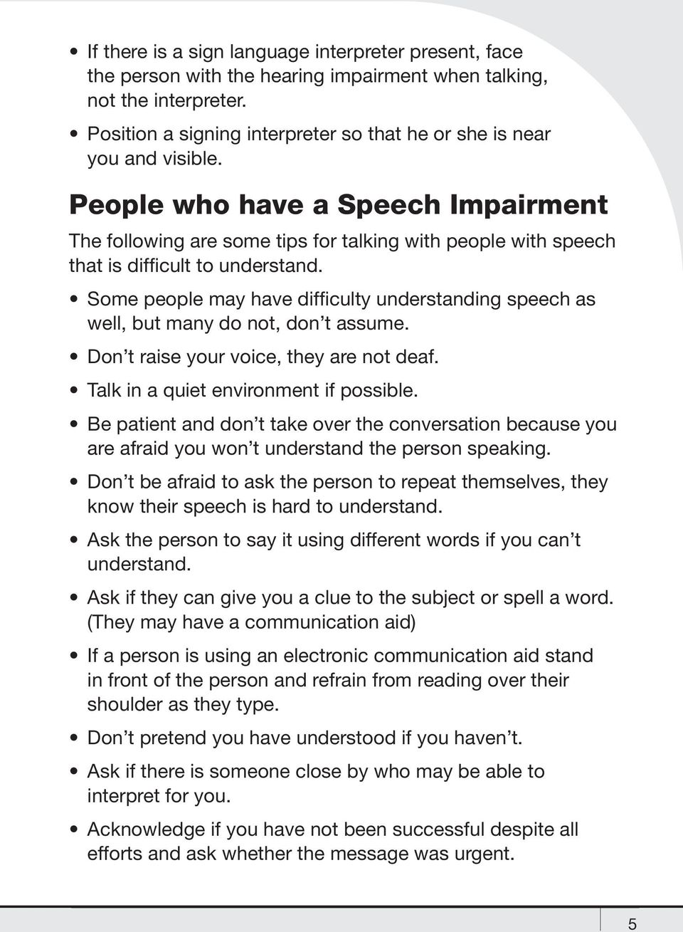 People who have a Speech Impairment The following are some tips for talking with people with speech that is difficult to understand.