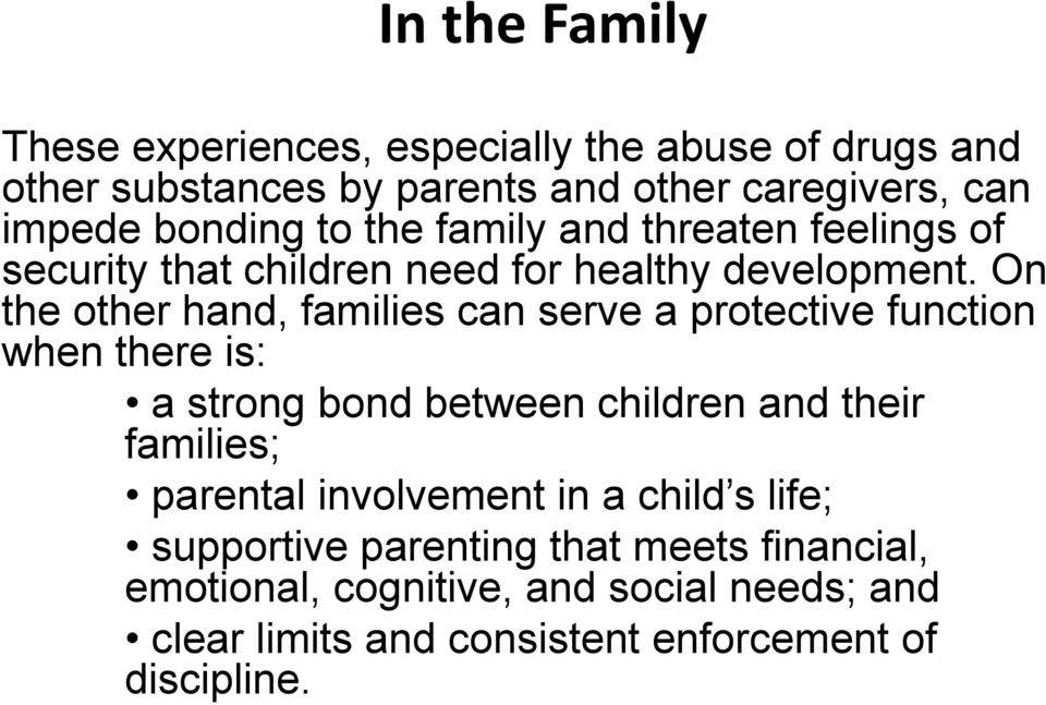 On the other hand, families can serve a protective function when there is: a strong bond between children and their families;