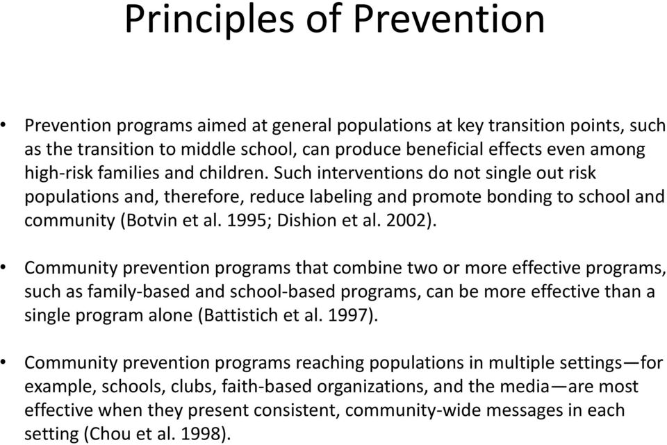 Community prevention programs that combine two or more effective programs, such as family-based and school-based programs, can be more effective than a single program alone (Battistich et al. 1997).