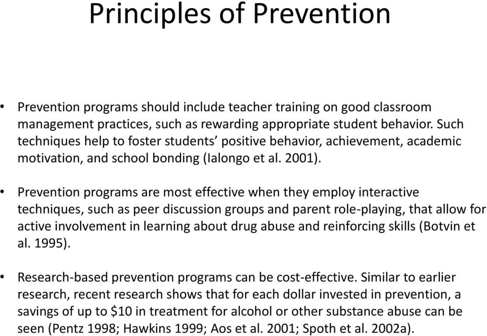 Prevention programs are most effective when they employ interactive techniques, such as peer discussion groups and parent role-playing, that allow for active involvement in learning about drug abuse