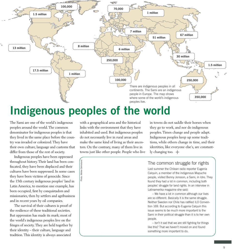 350,000 Indigenous peoples of the world with a geographical area and the historical links with the environment that they have inhabited and used.