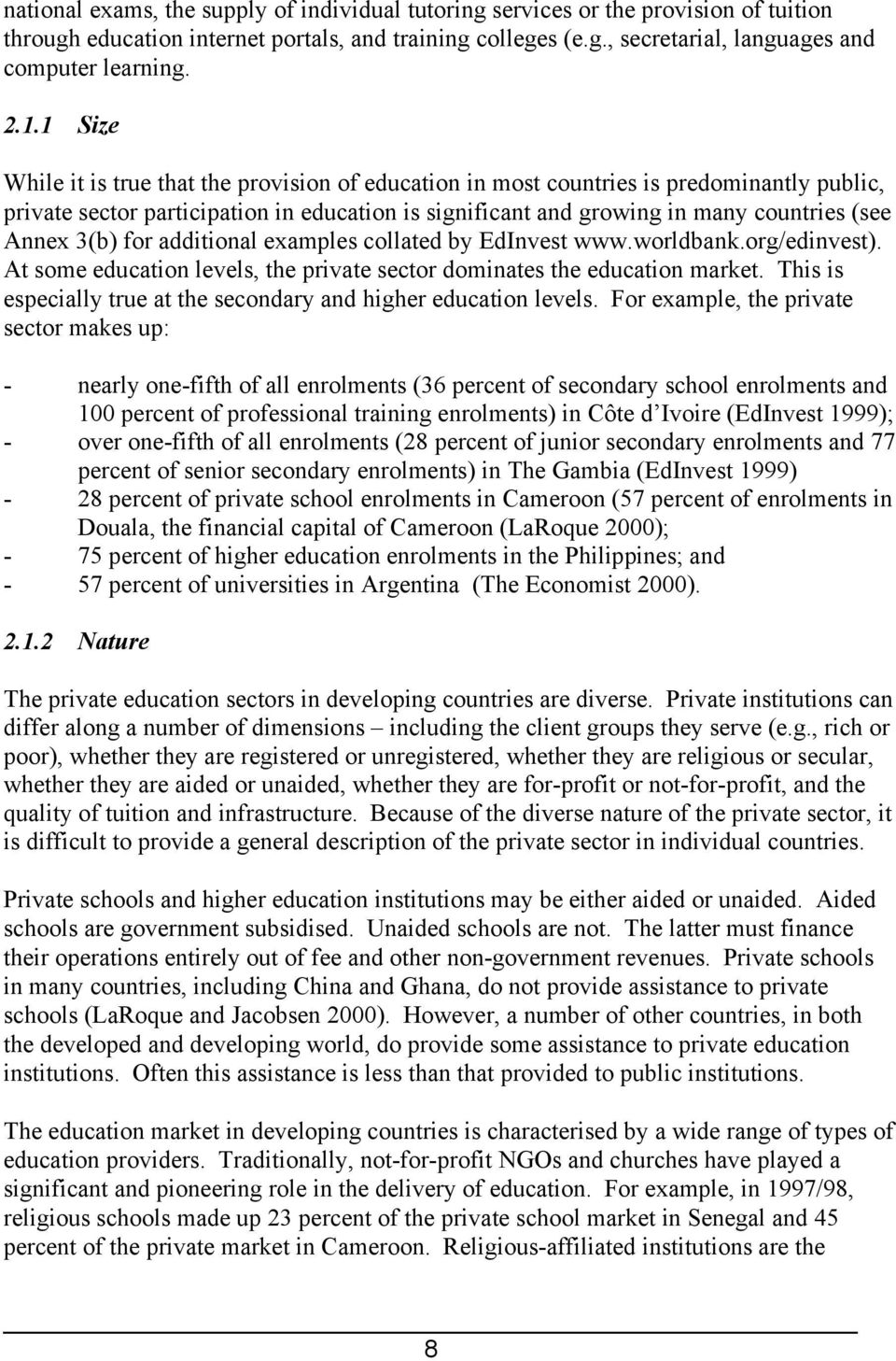 3(b) for additional examples collated by EdInvest www.worldbank.org/edinvest). At some education levels, the private sector dominates the education market.