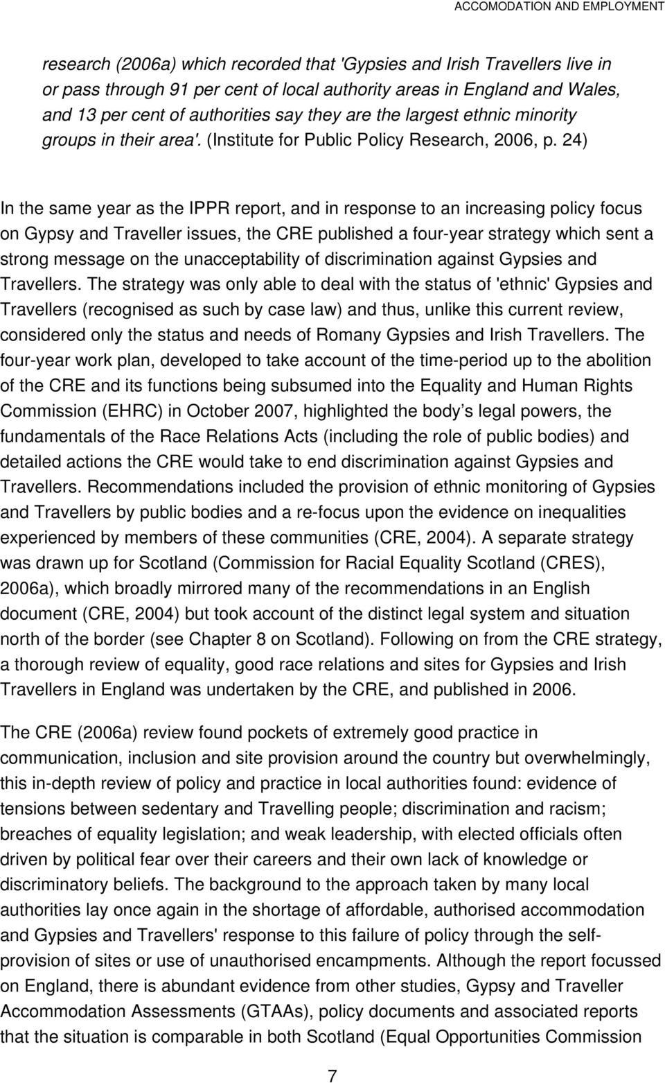 24) In the same year as the IPPR report, and in response to an increasing policy focus on Gypsy and Traveller issues, the CRE published a four-year strategy which sent a strong message on the