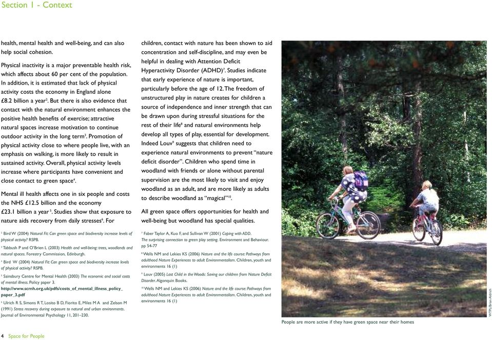 But there is aso evidence that contact with the natura environment enhances the positive heath benefits of exercise; attractive natura spaces increase motivation to continue outdoor activity in the