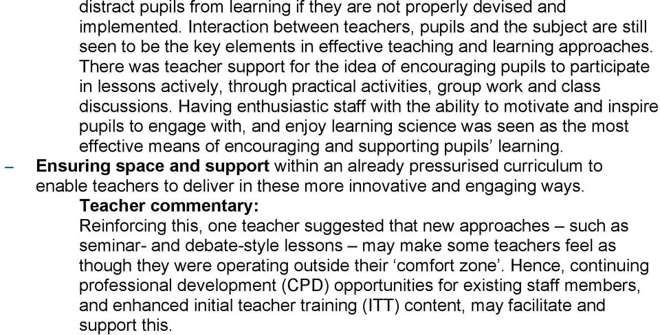 There was teacher support for the idea of encouraging pupils to participate in lessons actively, through practical activities, group work and class discussions.