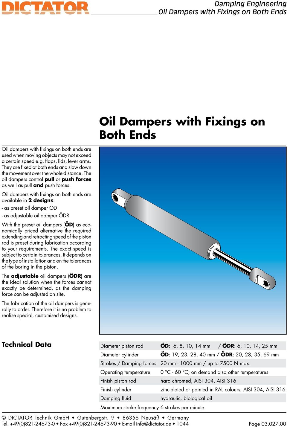 Oil dampers with fixings on both ends are available in 2 designs: - as preset oil damper Ö - as adjustable oil damper ÖR With the preset oil dampers (Ö) as economically priced alternative the