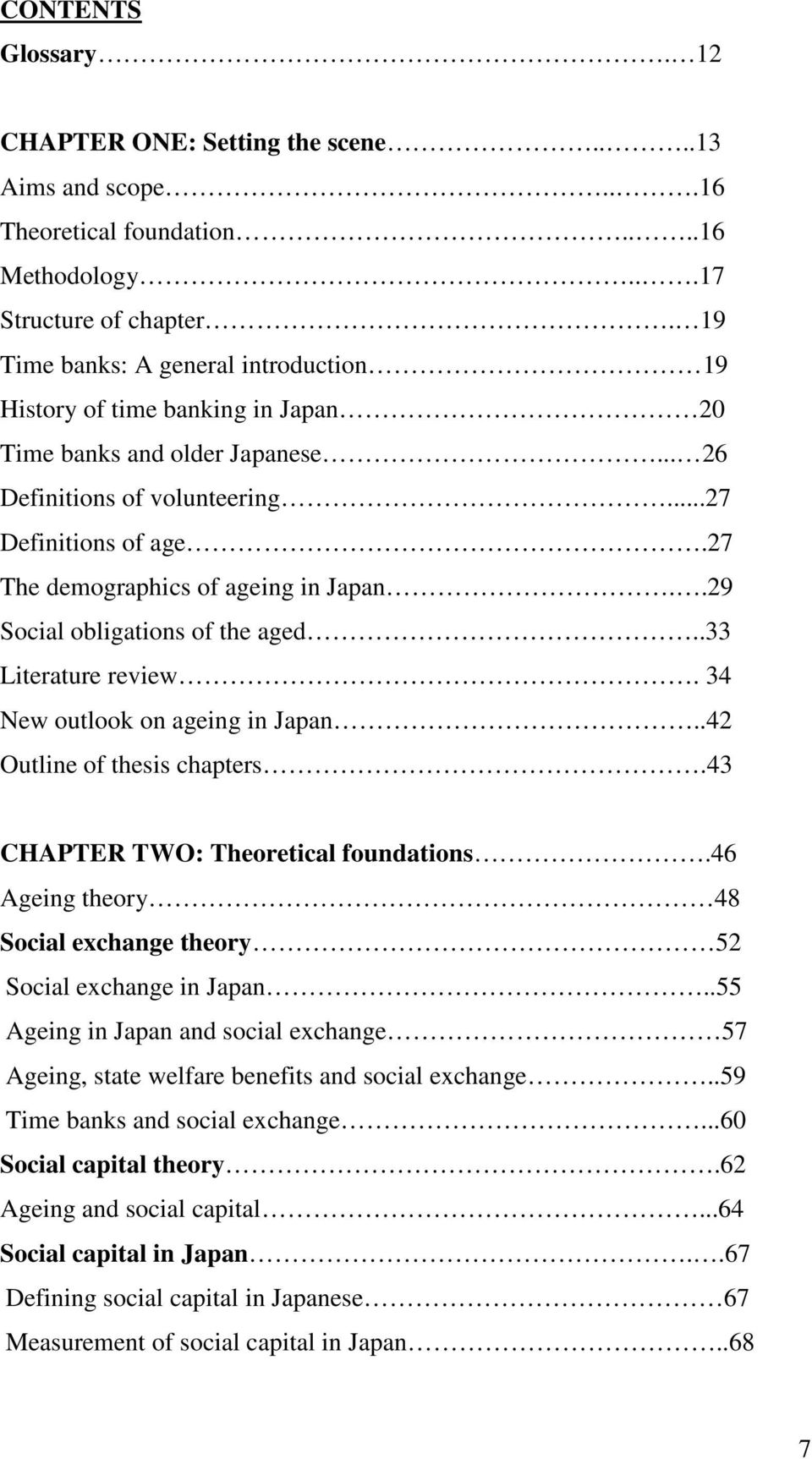 27 The demographics of ageing in Japan..29 Social obligations of the aged..33 Literature review. 34 New outlook on ageing in Japan..42 Outline of thesis chapters.