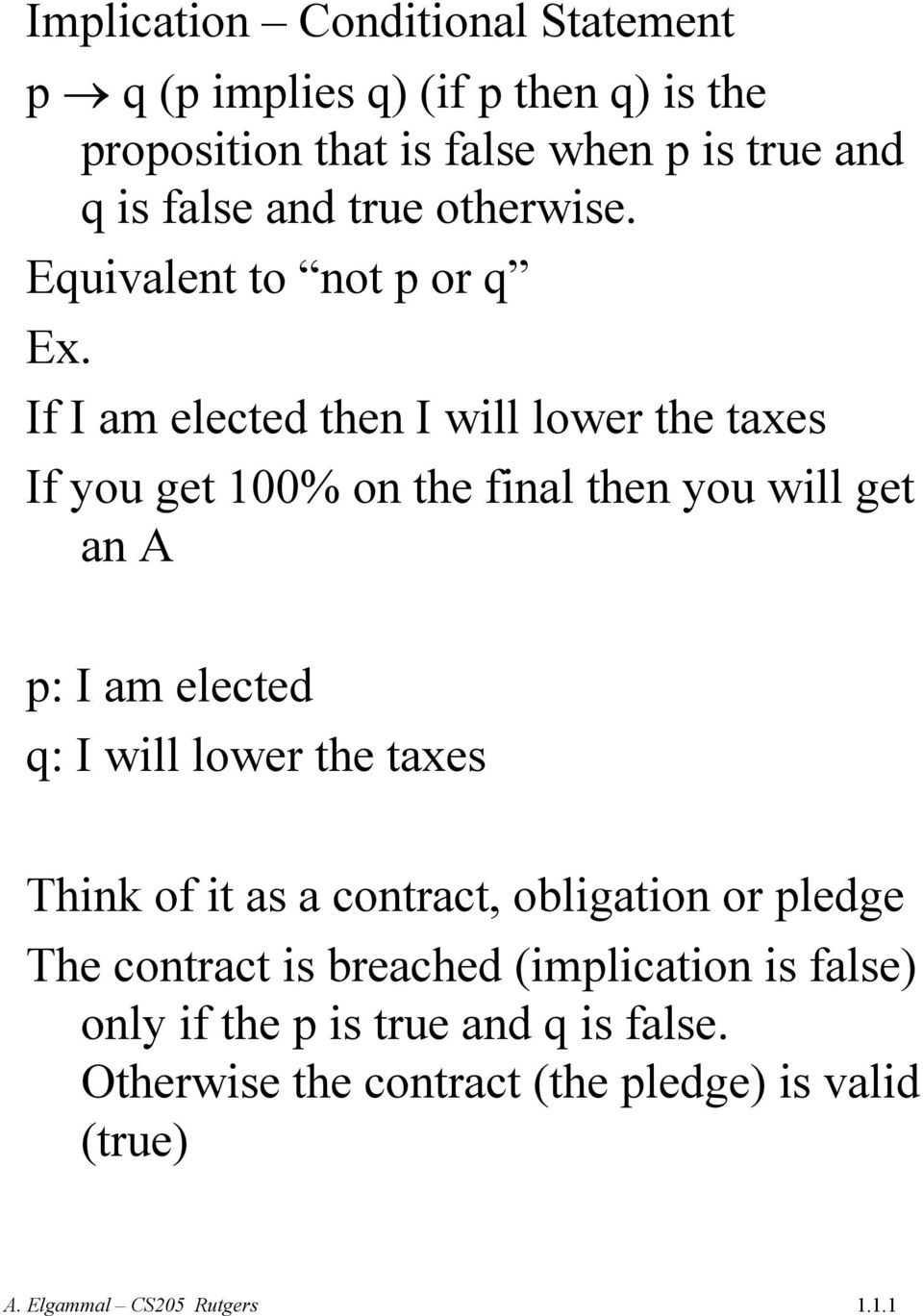 If I am elected then I will lower the taxes If you get 100% on the final then you will get an A p: I am elected q: I will