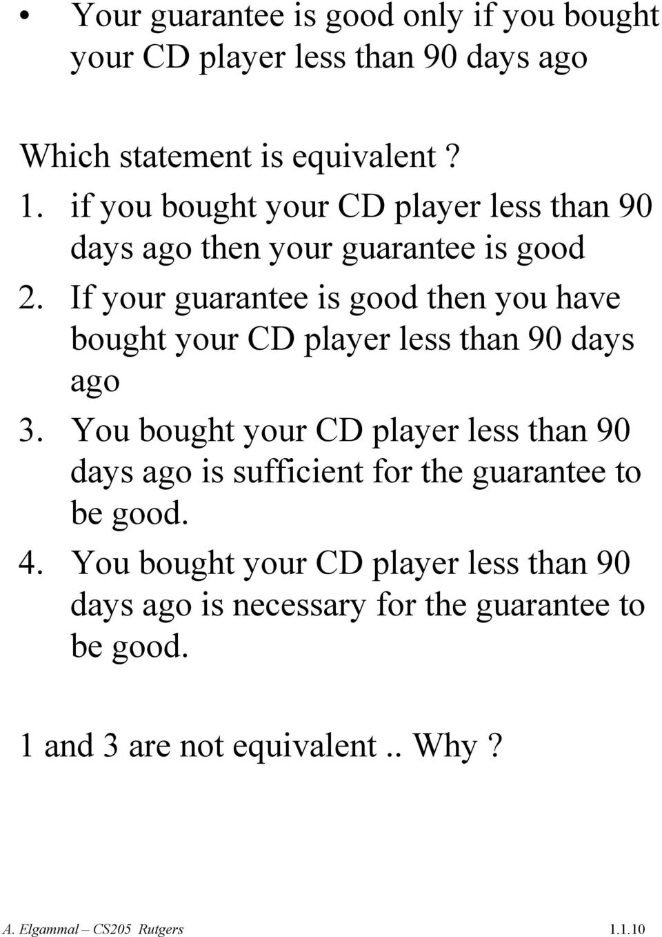 If your guarantee is good then you have bought your CD player less than 90 days ago 3.