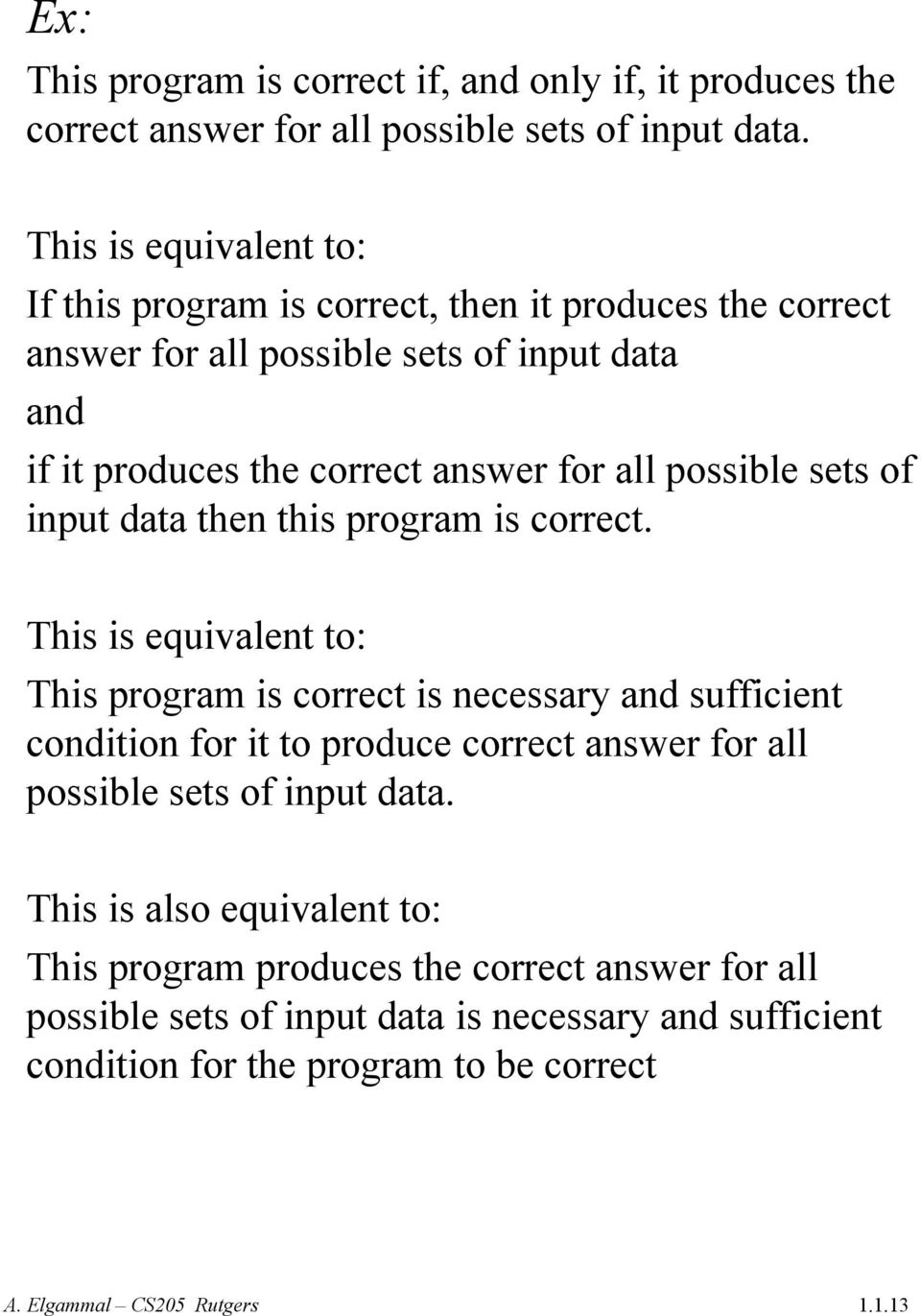possible sets of input data then this program is correct.