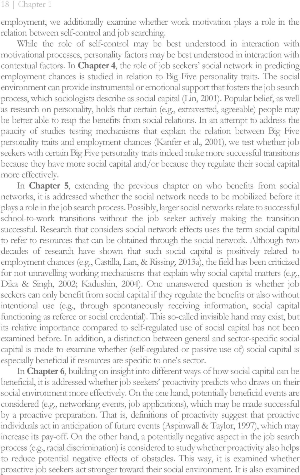In Chapter 4, the role of job seekers social network in predicting employment chances is studied in relation to Big Five personality traits.
