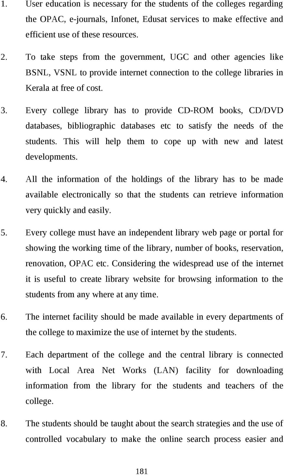 Every college library has to provide CD-ROM books, CD/DVD databases, bibliographic databases etc to satisfy the needs of the students. This will help them to cope up with new and latest developments.