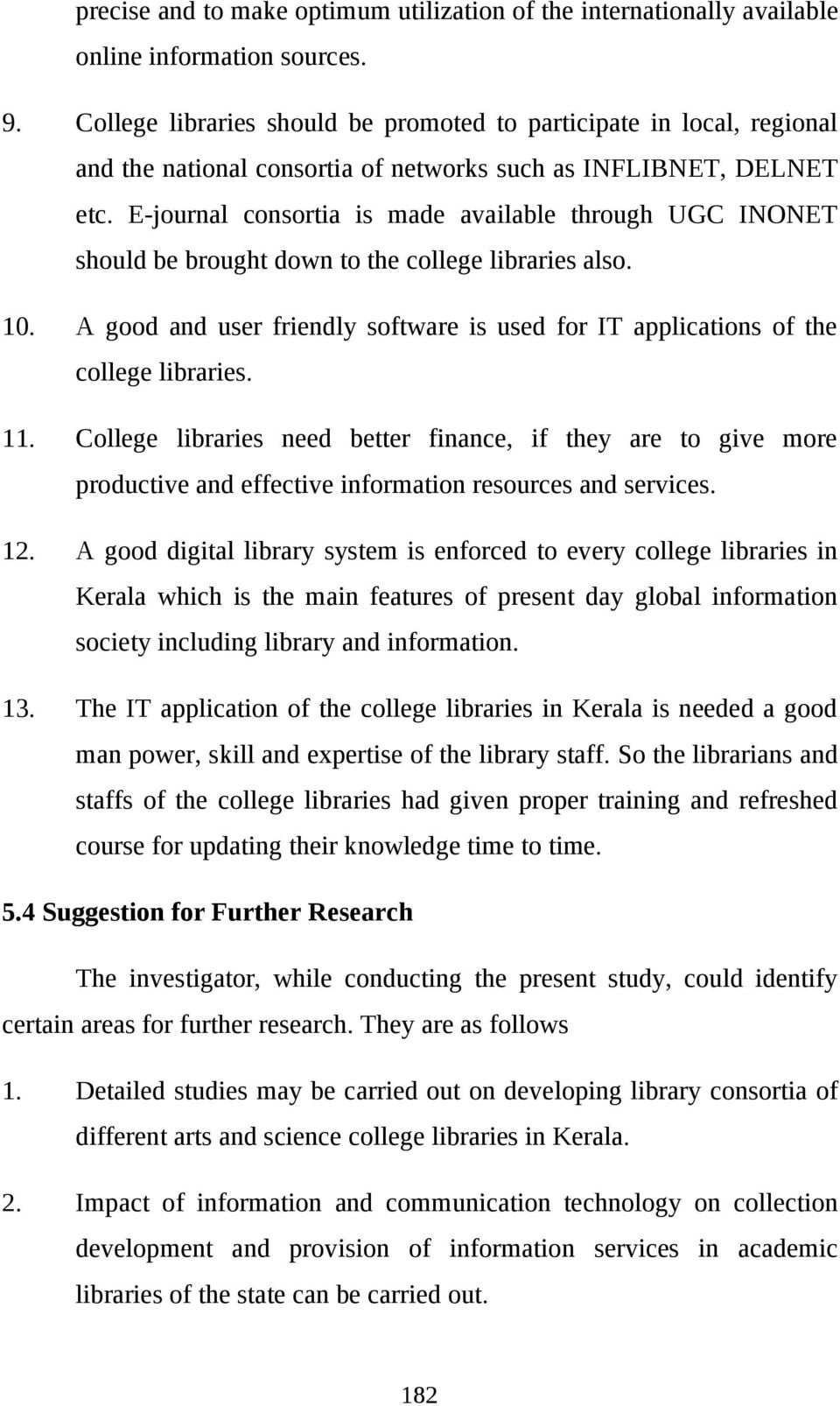E-journal consortia is made available through UGC INONET should be brought down to the college libraries also. 10.