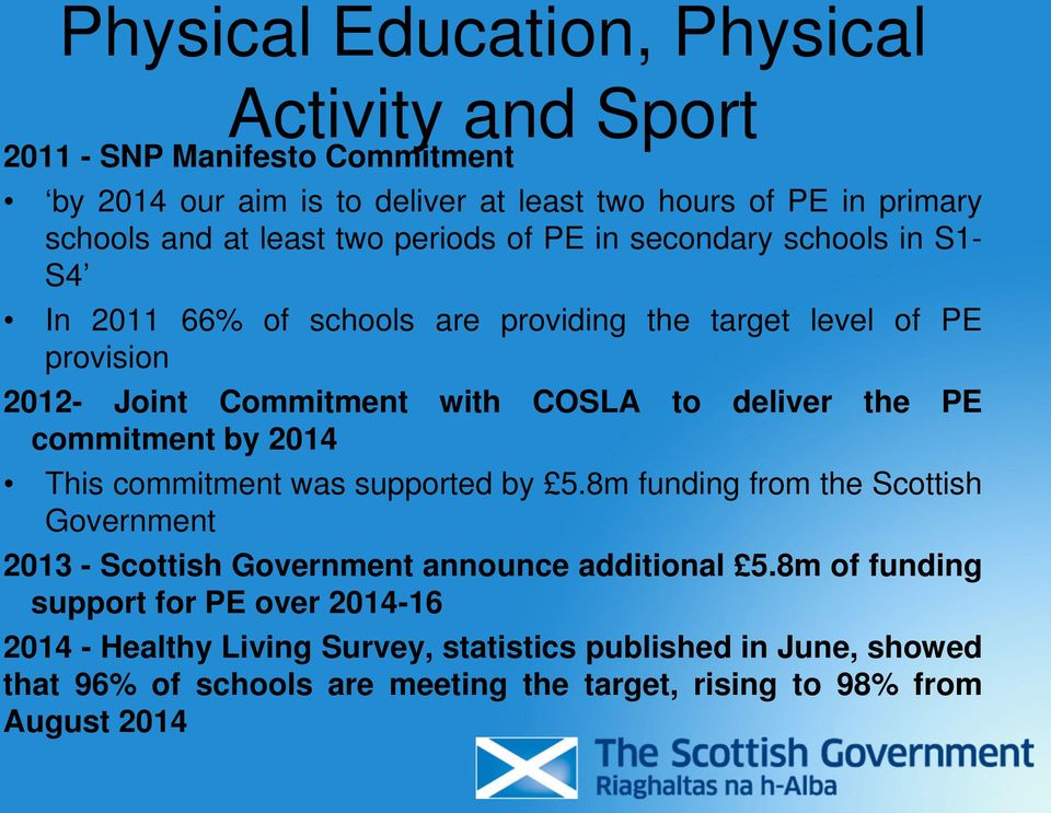 deliver the PE commitment by 2014 This commitment was supported by 5.8m funding from the Scottish Government 2013 - Scottish Government announce additional 5.