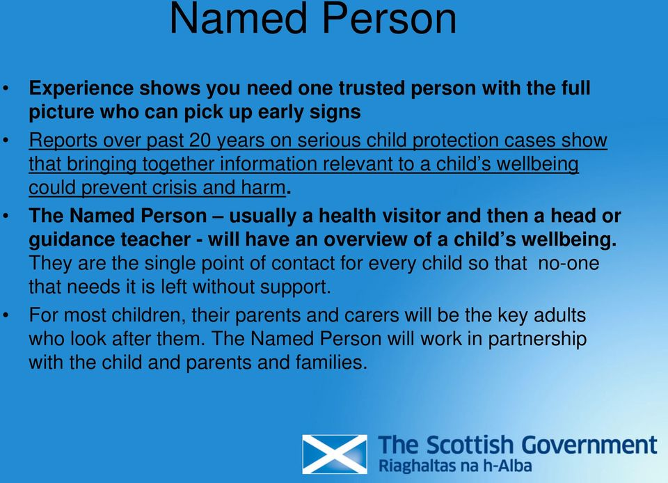 The Named Person usually a health visitor and then a head or guidance teacher - will have an overview of a child s wellbeing.