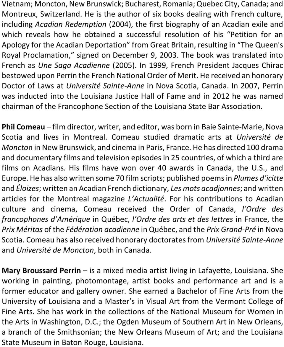 his Petition for an Apology for the Acadian Deportation from Great Britain, resulting in The Queen's Royal Proclamation, signed on December 9, 2003.