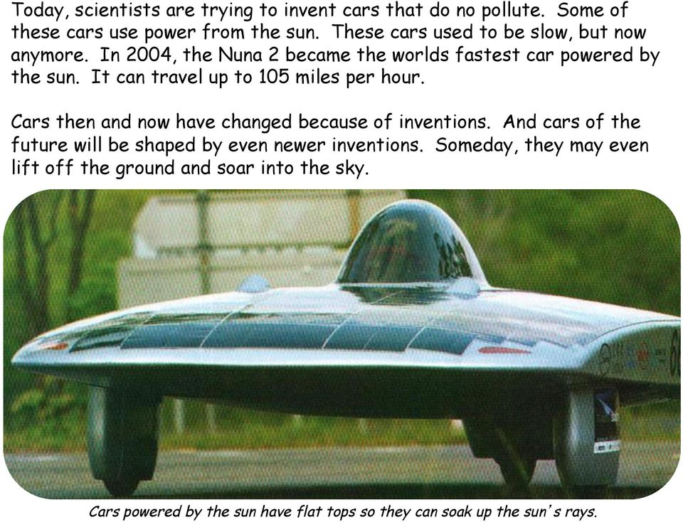It can travel up to 105 miles per hour. Cars then and now have changed because of inventions.