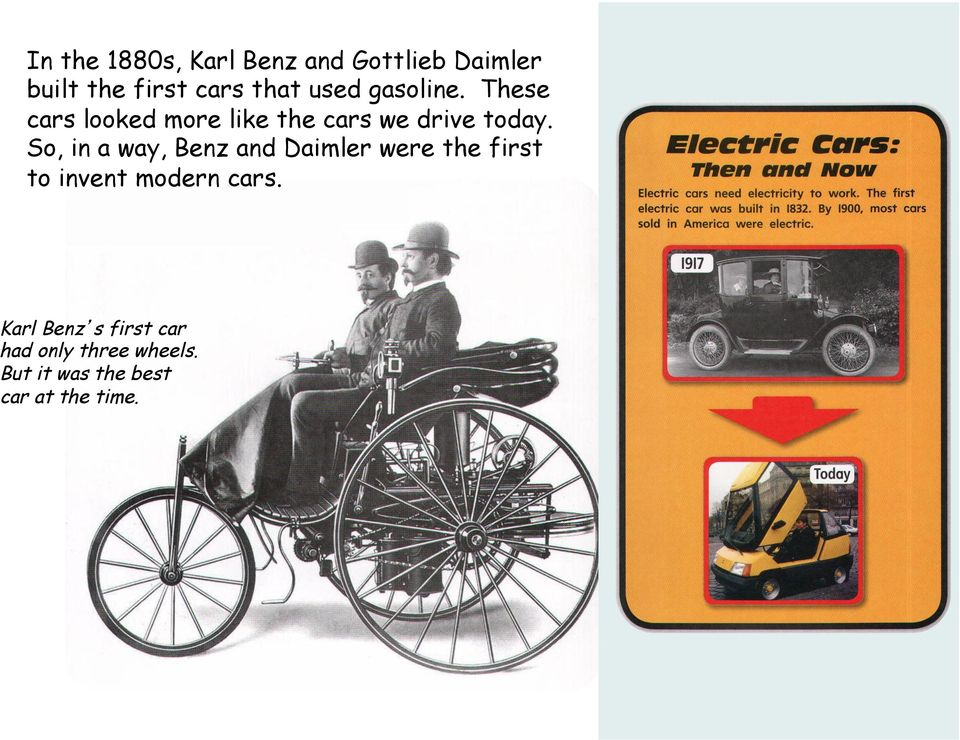 So, in a way, Benz and Daimler were the first to invent modern cars.