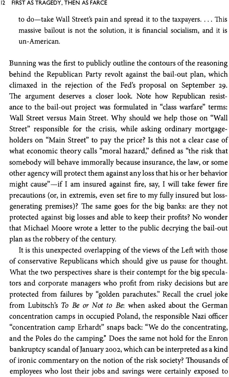 "September 29. The argument deserves a closer look. Note how Republican resistance to the bail-out project was formulated in ""class warfare"" terms: Wall Street versus Main Street."