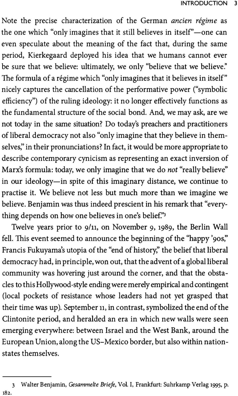"imagines that it believes in itself"" nicely captures the cancellation of the performative power (""symbolic efficiency"") of the ruling ideology: it no longer effectively functions as the fundamental"