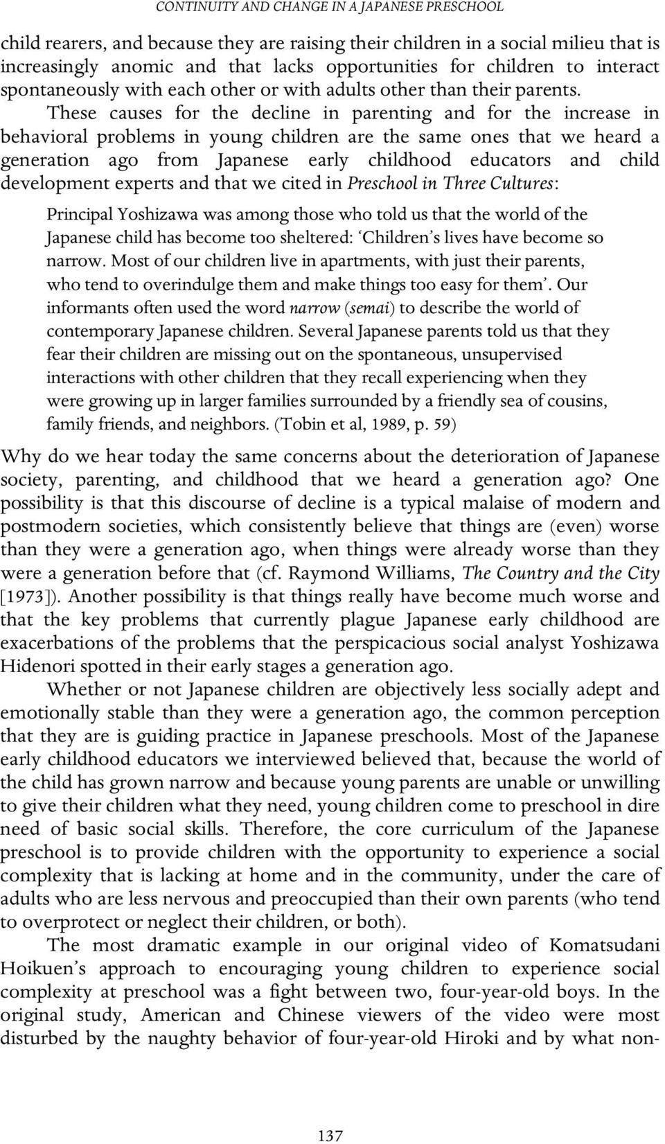 These causes for the decline in parenting and for the increase in behavioral problems in young children are the same ones that we heard a generation ago from Japanese early childhood educators and