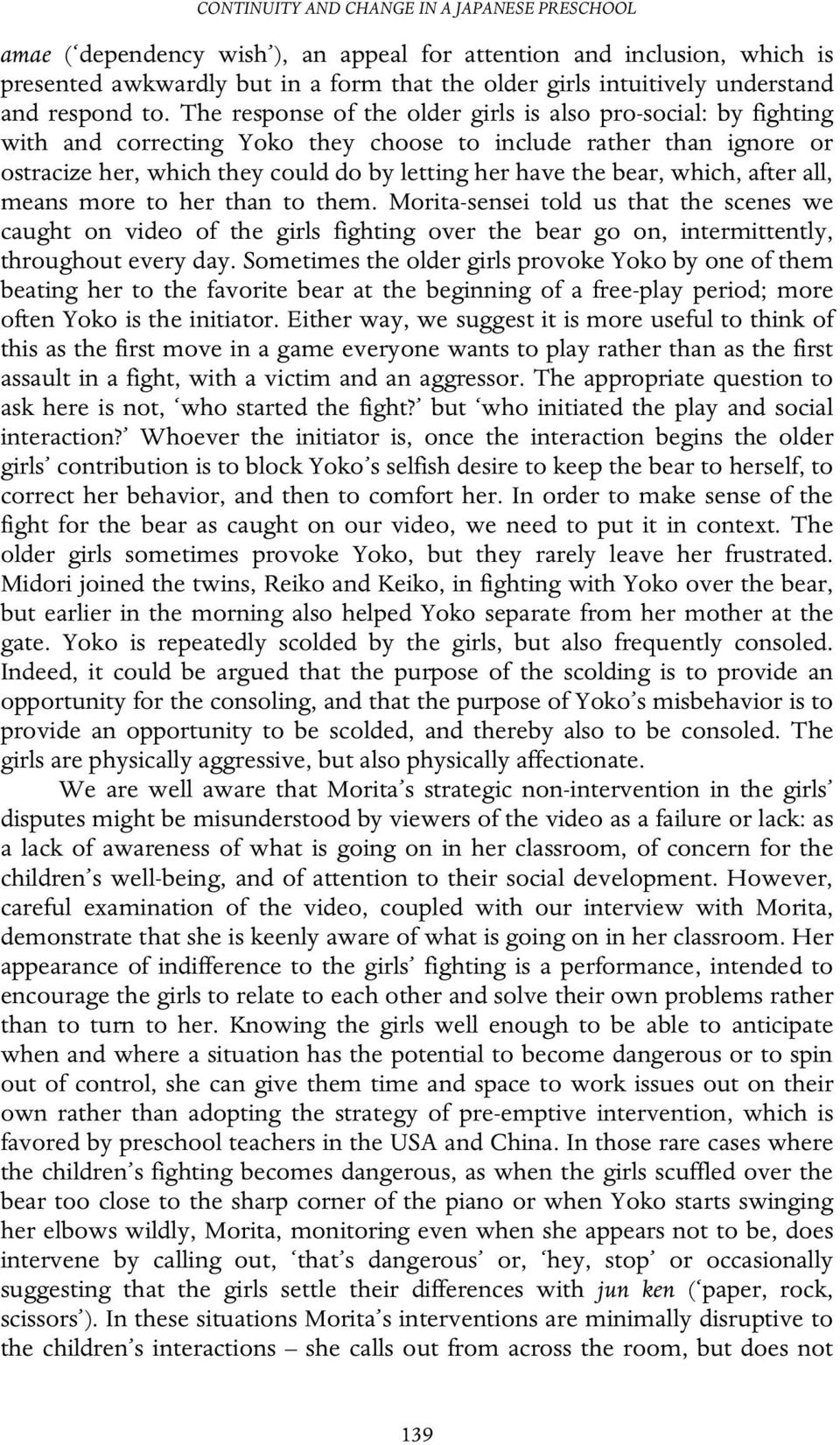 The response of the older girls is also pro-social: by fighting with and correcting Yoko they choose to include rather than ignore or ostracize her, which they could do by letting her have the bear,