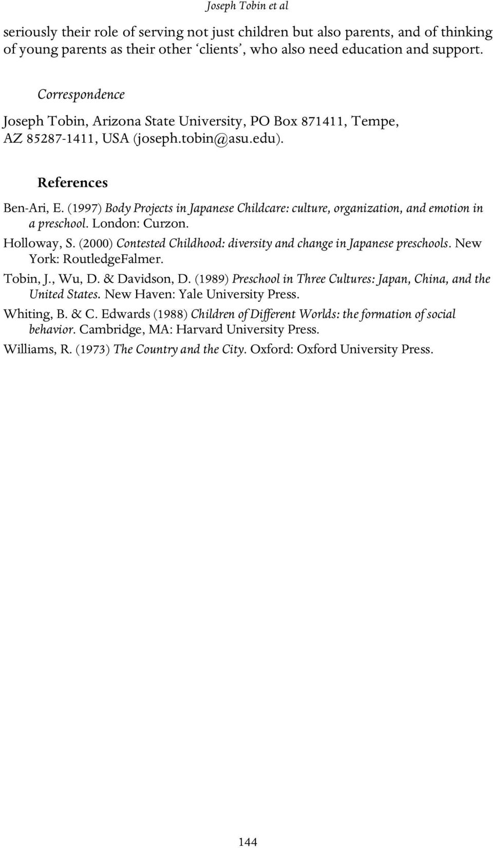 (1997) Body Projects in Japanese Childcare: culture, organization, and emotion in a preschool. London: Curzon. Holloway, S. (2000) Contested Childhood: diversity and change in Japanese preschools.